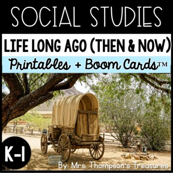 Life Long Ago (Then and Now) - Kindergarten and 1st Social Studies