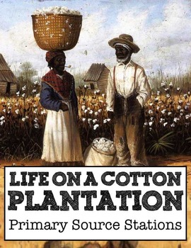 Life On A Southern Plantation: slave plantation life primary source stations