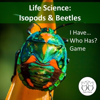 Life Science : Isopods and Beetles I Have Who Has? Game
