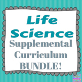 Life Science SUPPLEMENTAL Curriculum GROWING Bundle!! ALL LIFE Sci Products!