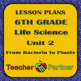 Lesson Plans: 6th Grade Life Science Unit 2 From Bacteria to Plants