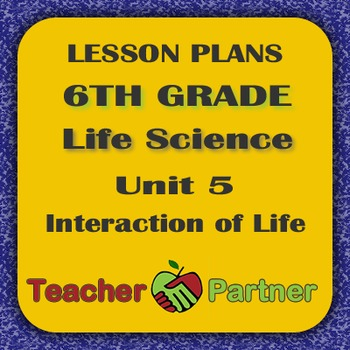 Lesson Plans: 6th Grade Life Science Unit 5 Interaction of Life