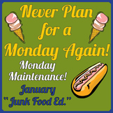 "Life Skills: MONDAY MAINTENANCE 5.2 January ""Junk Food"" Ed."