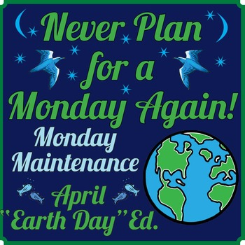 "Life Skills: MONDAY MAINTENANCE 8.0 April ""Earth Day"" Edition"