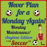 "Life Skills: MONDAY MAINTENANCE Soccer ""Anytime"" Ed."