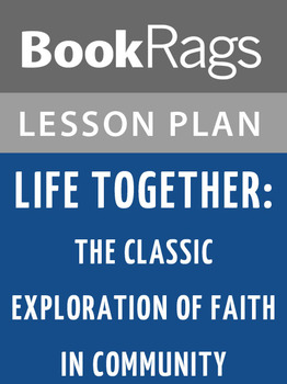 Life Together: The Classic Exploration of Faith in Community Lesson Plans