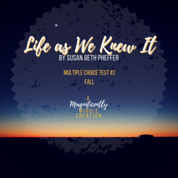 Life as We Knew It Novel Test- Section #2 (Fall) Multiple Choice Test