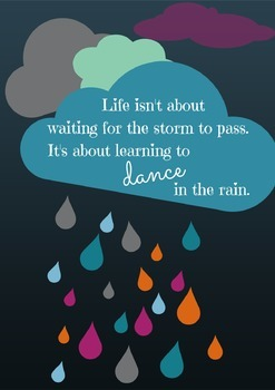 Life isn't about waiting for the storm to pass...It's about learning to dance