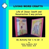 Life of Jesus: Death and Resurrection 3D 2 way picture Gr.1-3