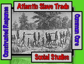 Slavery: Atlantic Slave Trade (2 of 9) Common Core & Constructed Response