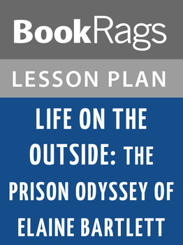 Life on the Outside: The Prison Odyssey of Elaine Bartlett Lesson Plans