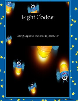 Light Codes: Transmitting information with light. NGSS aligned lessons