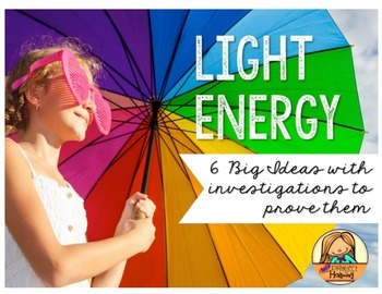 Light Energy: Six Science Big Ideas with Investigations to