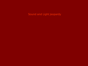 Light and Sound Physics Jeopardy