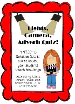 Lights, Camera, Adverb Quiz! **FREE**