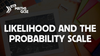 Likelihood & The Probability Scale - Complete Lesson