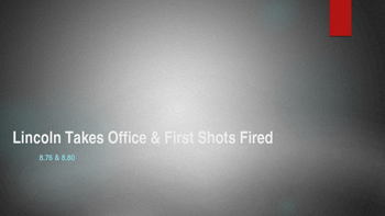 Lincoln takes office & the first shots fired in the Civil War