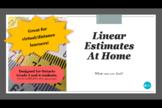 Linear Estimates At Home: Practice Estimating Linear Measurements
