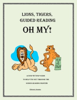 Lions and Tigers and Guided Reading  Oh My!- A Step by Step Guide