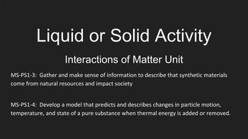 Liquid or Solid Activity, Interactions of Matter Unit