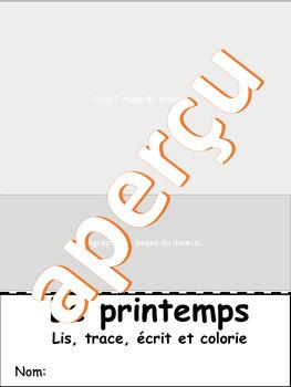 Lis, trace, écris et colorie - LE PRINTEMPS  (French - FSL)
