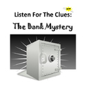 Listen For the Clues: The Bank Mystery