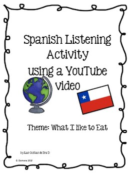 Listening Activity in Spanish using YouTube videoTheme: What I Like to Eat-Chile