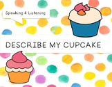 Speaking and Listening - Describe my Cupcake! Using Details - ESL
