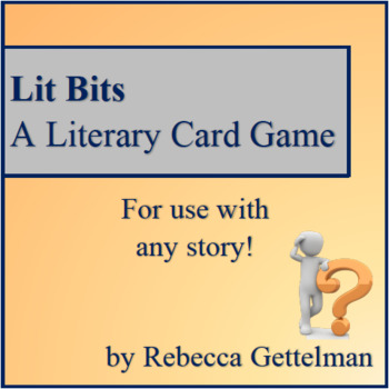 Lit Bits: A Literary Card Game for Use with Any Text