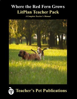 LitPlan Teacher Guide: Where the Red Fern Grows - Lesson Plans, Questions, Tests