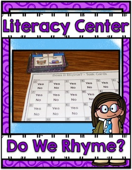 Literacy Center ~ Do We Rhyme?