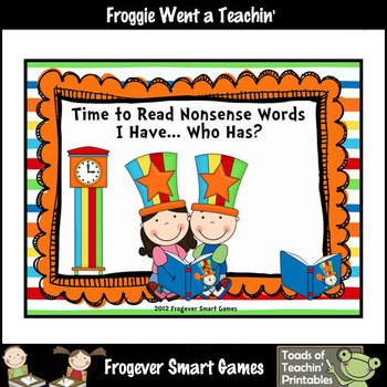 Nonsense Words--Time to Read Nonsense Words I Have... Who Has? Game