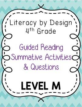 Literacy by Design - Grade 4 Summative Activities & Questions - Level M