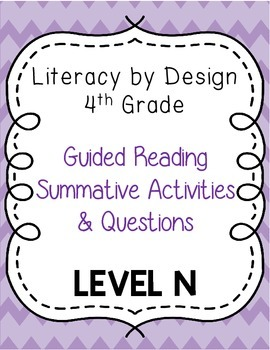 Literacy by Design - Grade 4 Summative Activities & Questions - Level N