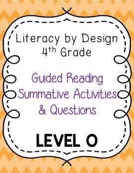 Literacy by Design - Grade 4 Summative Activities & Questions - Level O