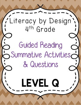 Literacy by Design - Grade 4 Summative Activities & Questions - Level Q