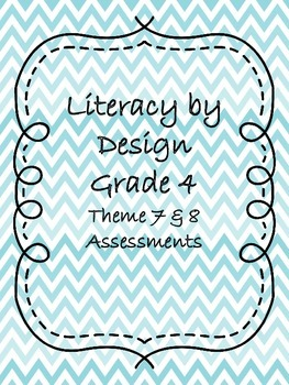 Literacy by Design Grade 4 Theme 7 and 8 Assessments