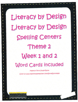 Literacy by Design Spelling Centers Theme 2 Weeks 1&2 w/word cards- 3rd grade!