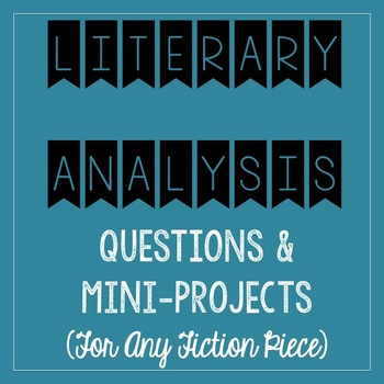 Literary Analysis Questions and Mini-Project (for ANY short story or novel)
