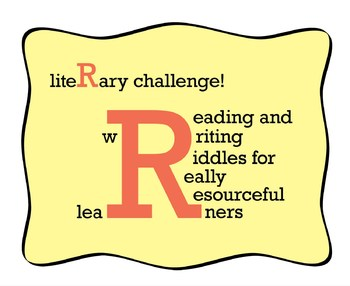 Literary Challenge! Reading and Writing Riddles for Really Resourceful Learners