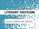 Literary Criticism - seven different lenses of literary theory