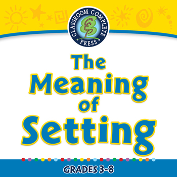 Literary Devices: The Meaning of Setting - PC Gr. 3-8