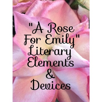 Literary Elements and Techniques, and Rhetorical Devices in A Rose For Emily