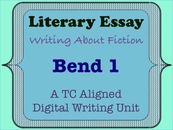 Literary Essay - A TC Aligned Fiction Writing Unit - Bend 1