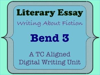 Literary Essay - A TC Aligned Fiction Writing Unit - Bend 3