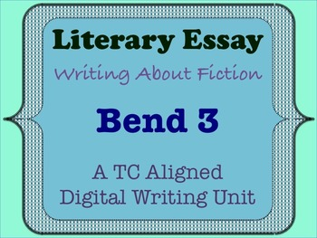 Literary Essay - A TC Aligned Fiction Writing Unit - Bend 3