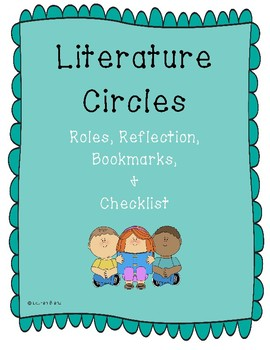 Literature Circles - Roles, Reflection, Bookmark, and Checklist