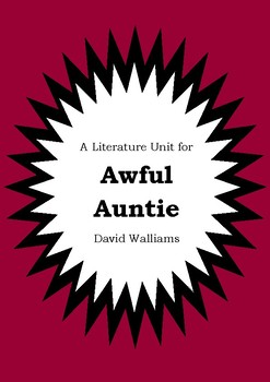 Literature Unit - AWFUL AUNTIE - David Walliams - Novel Study - Worksheets