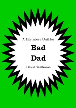 Literature Unit - BAD DAD - David Walliams - Novel Study Worksheets - Book Unit