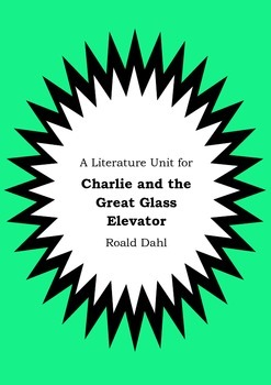 Literature Unit - CHARLIE AND THE GREAT GLASS ELEVATOR - Roald Dahl Novel Study